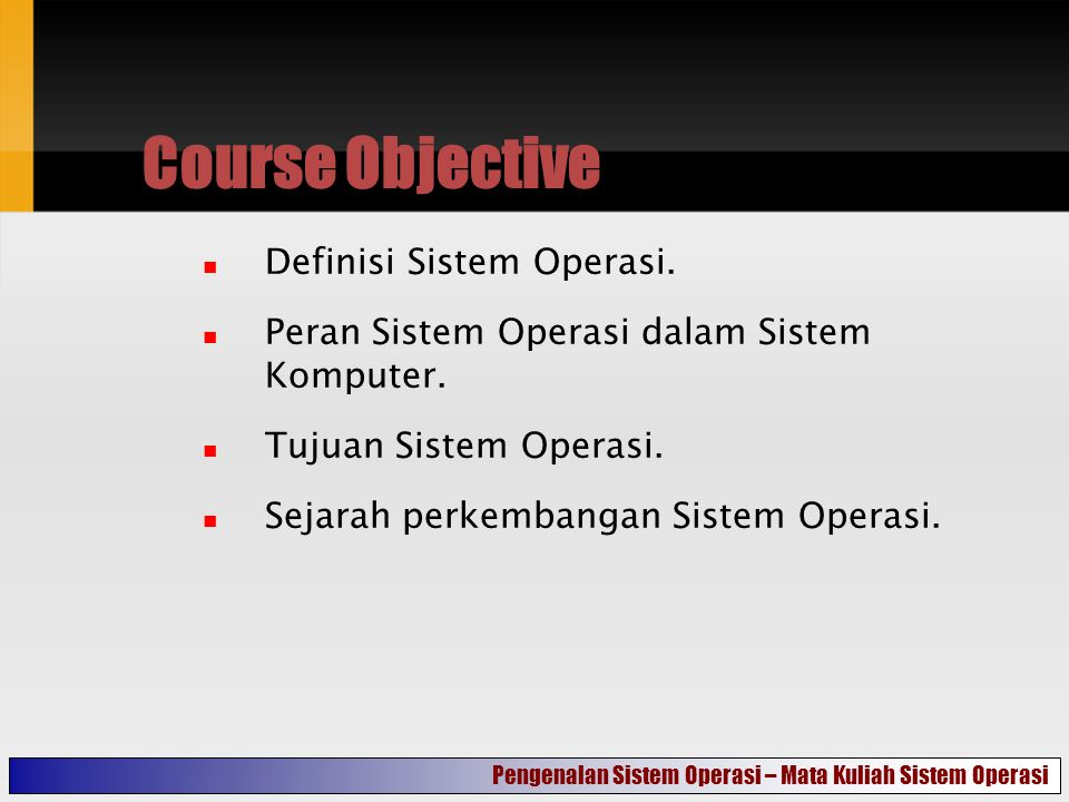 Course Objective Definisi Sistem Operasi.