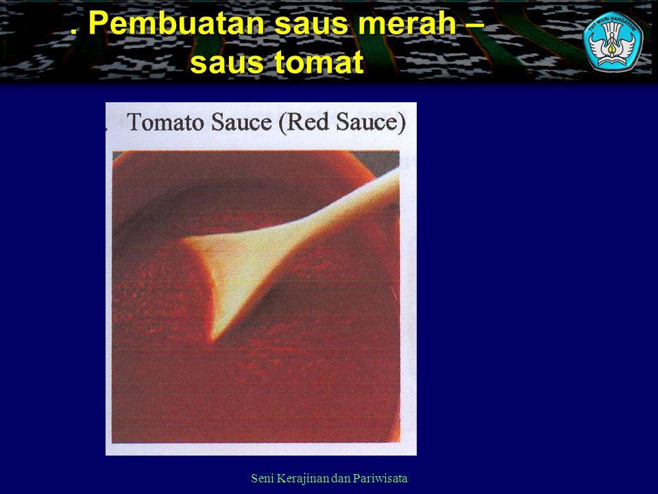 . Pembuatan saus merah – saus tomat