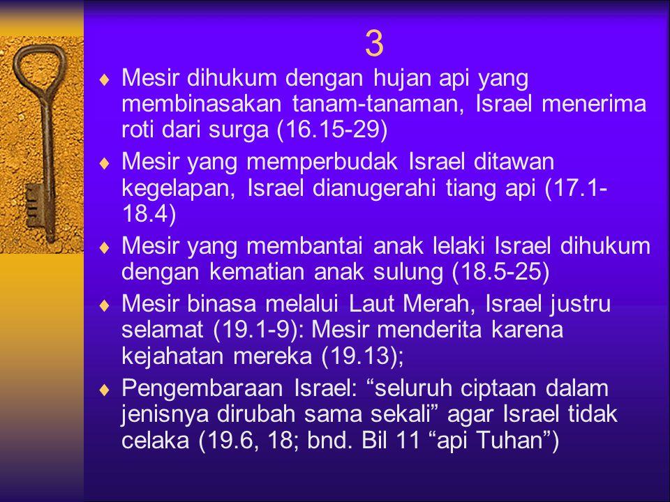 3 Mesir dihukum dengan hujan api yang membinasakan tanam-tanaman, Israel menerima roti dari surga (16.15-29)