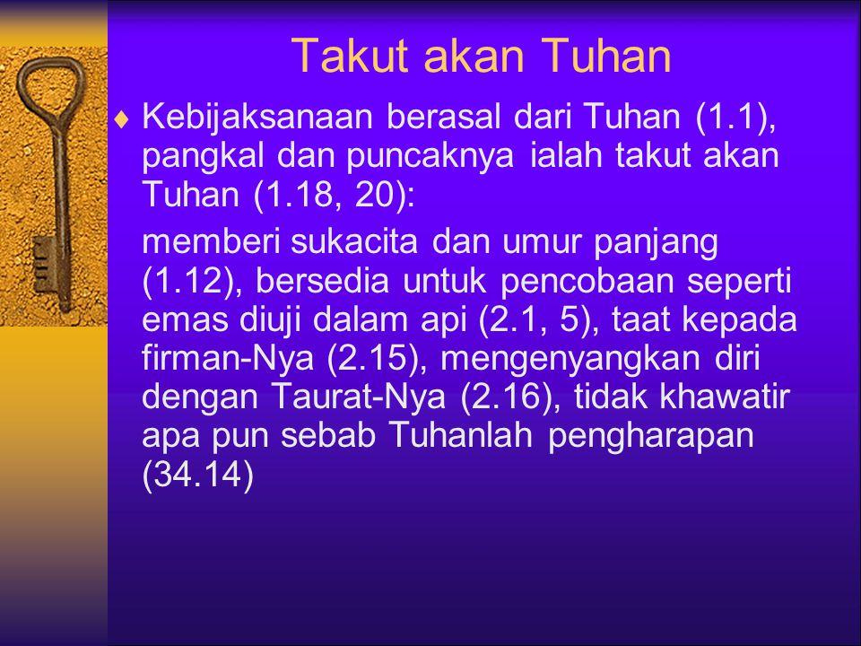 Takut akan Tuhan Kebijaksanaan berasal dari Tuhan (1.1), pangkal dan puncaknya ialah takut akan Tuhan (1.18, 20):