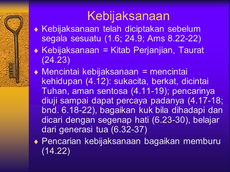Kebijaksanaan Kebijaksanaan telah diciptakan sebelum segala sesuatu (1.6; 24.9; Ams 8.22-22) Kebijaksanaan = Kitab Perjanjian, Taurat (24.23)