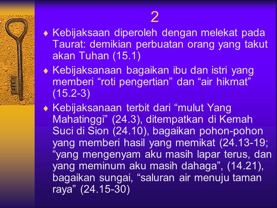 2 Kebijaksaan diperoleh dengan melekat pada Taurat: demikian perbuatan orang yang takut akan Tuhan (15.1)