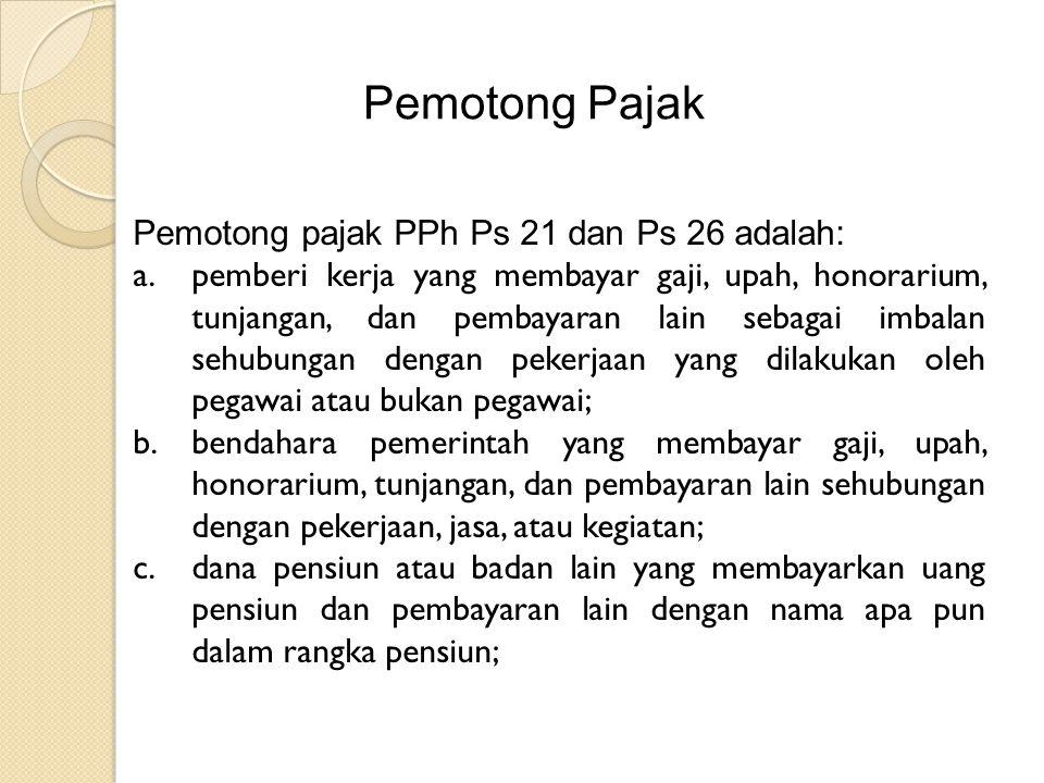 Pemotong Pajak Pemotong pajak PPh Ps 21 dan Ps 26 adalah: