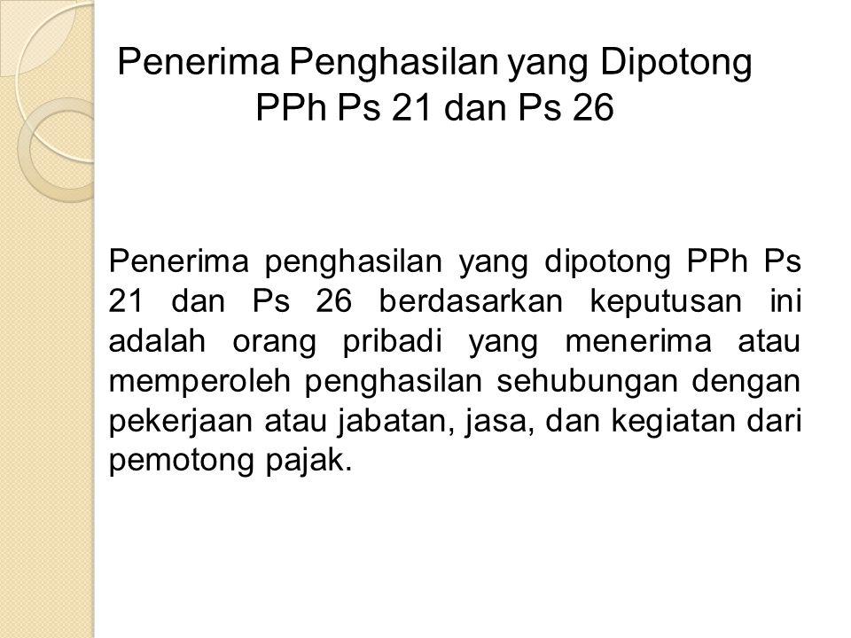 Penerima Penghasilan yang Dipotong PPh Ps 21 dan Ps 26