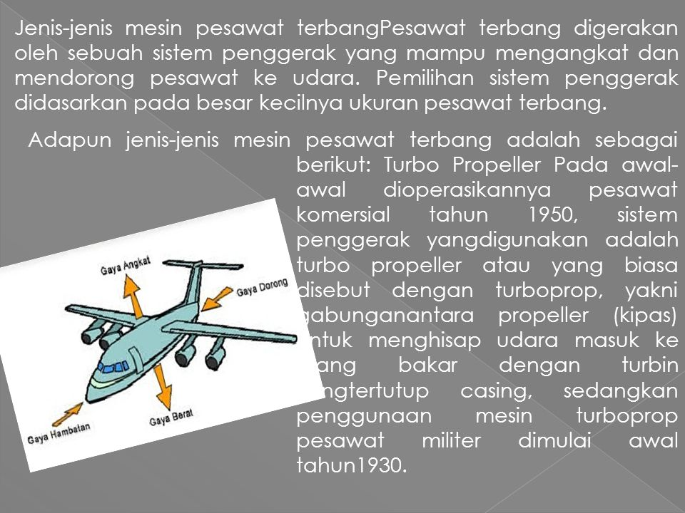 Jenis-jenis mesin pesawat terbangPesawat terbang digerakan oleh sebuah sistem penggerak yang mampu mengangkat dan mendorong pesawat ke udara. Pemilihan sistem penggerak didasarkan pada besar kecilnya ukuran pesawat terbang.