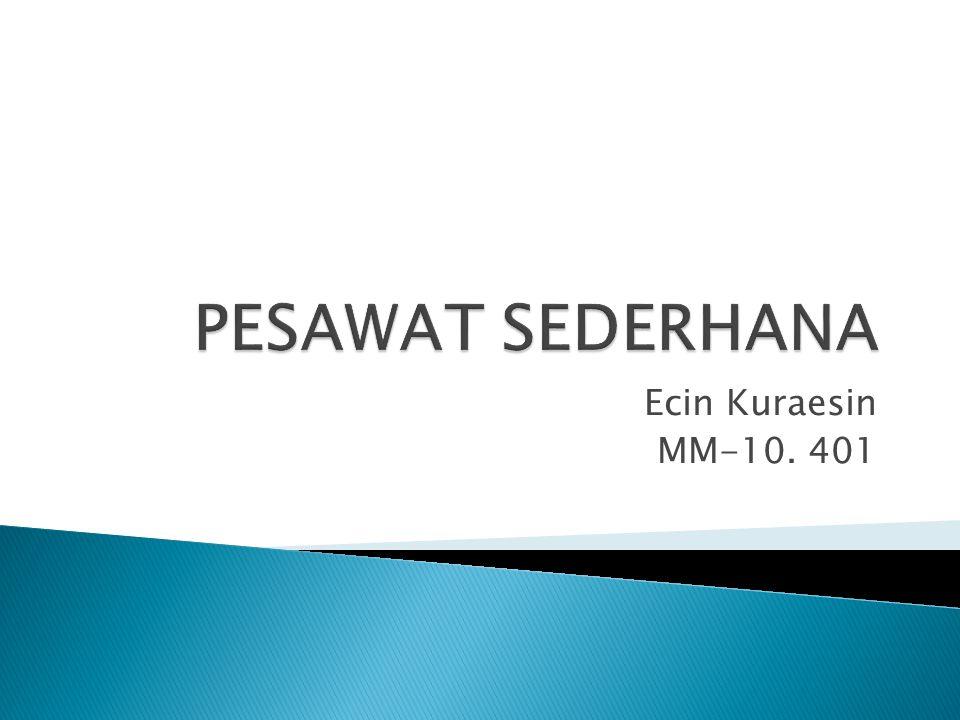PESAWAT SEDERHANA Ecin Kuraesin MM-10. 401