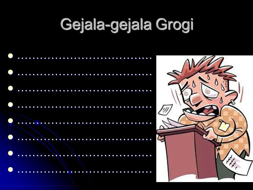 Gejala-gejala Grogi ………………………………