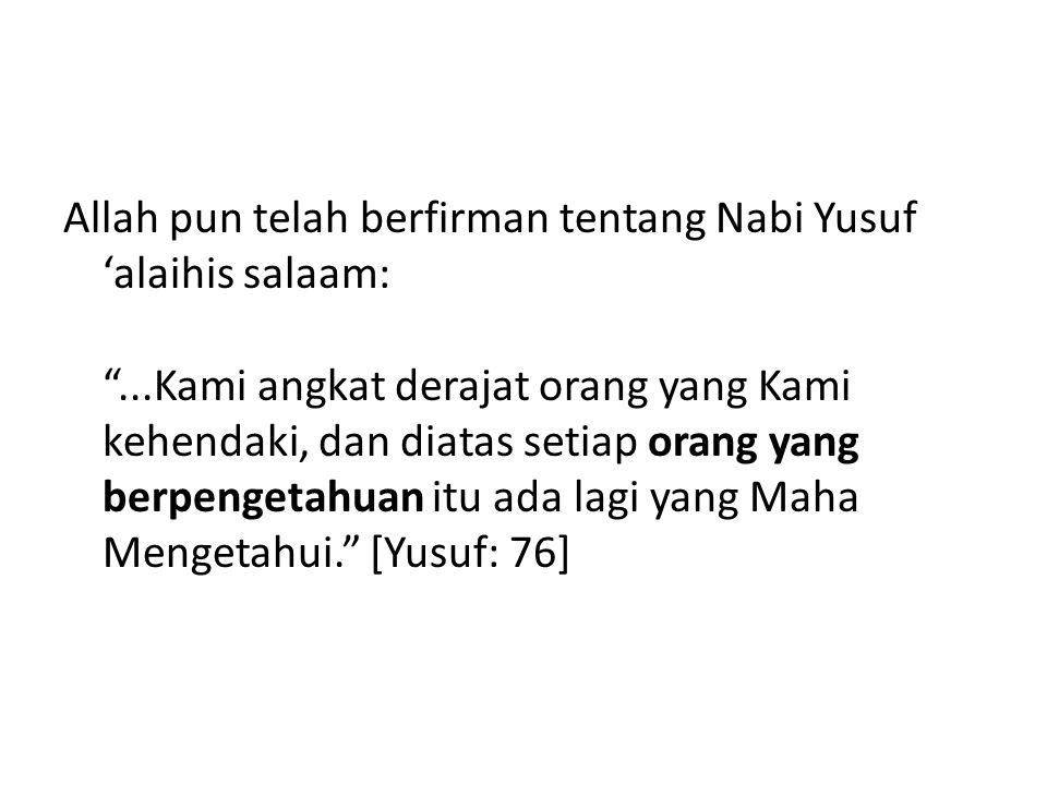Allah pun telah berfirman tentang Nabi Yusuf 'alaihis salaam:
