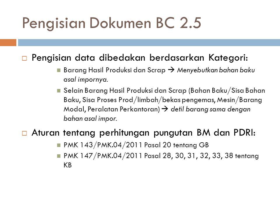 Pengisian Dokumen BC 2.5 Pengisian data dibedakan berdasarkan Kategori: Barang Hasil Produksi dan Scrap  Menyebutkan bahan baku asal impornya.