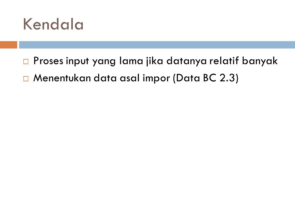 Kendala Proses input yang lama jika datanya relatif banyak