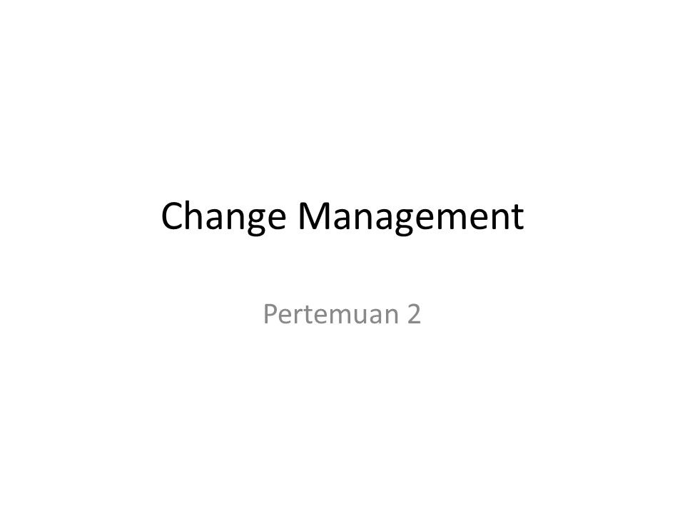 Change Management Pertemuan 2
