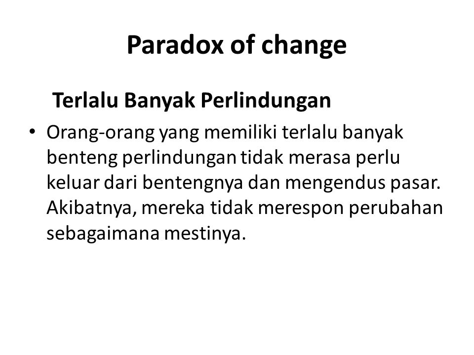 Paradox of change Terlalu Banyak Perlindungan
