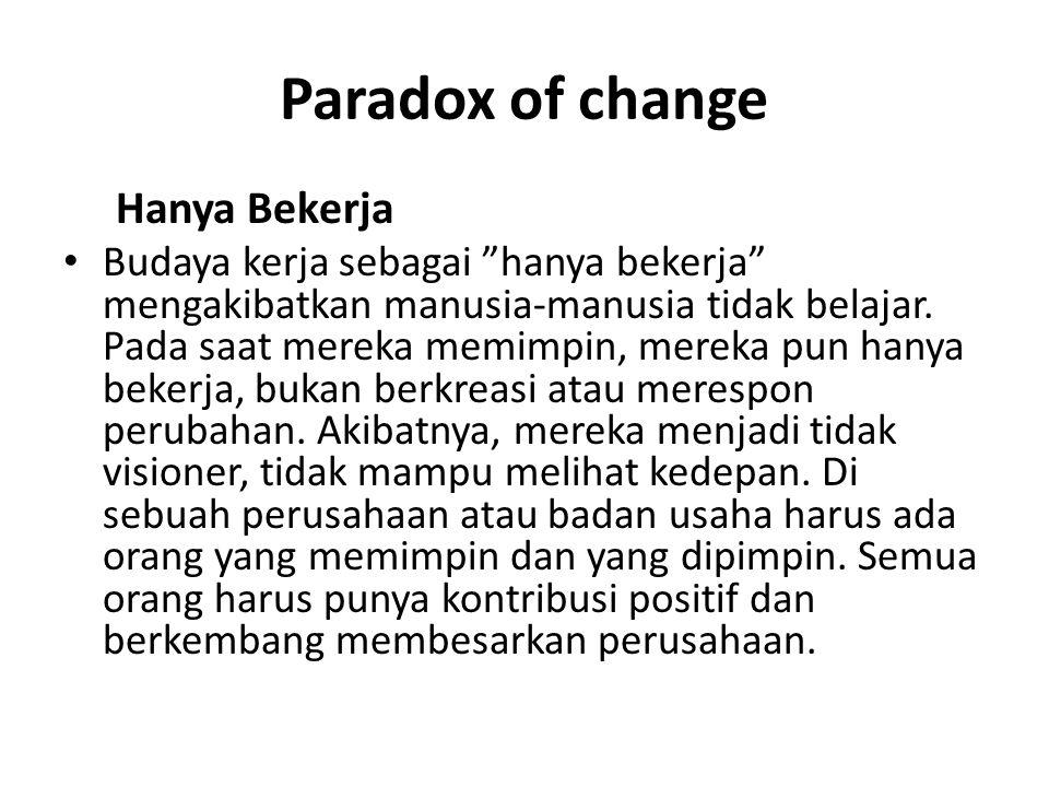 Paradox of change Hanya Bekerja