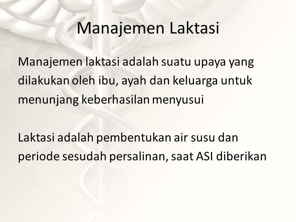 Manajemen Laktasi Manajemen laktasi adalah suatu upaya yang