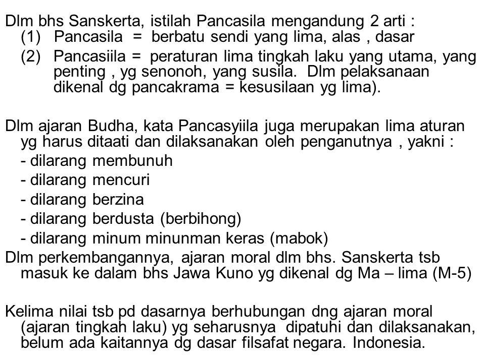 Dlm bhs Sanskerta, istilah Pancasila mengandung 2 arti : (1) Pancasila = berbatu sendi yang lima, alas , dasar (2) Pancasiila = peraturan lima tingkah laku yang utama, yang penting , yg senonoh, yang susila.