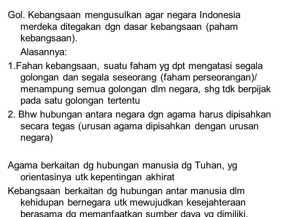 Gol. Kebangsaan mengusulkan agar negara Indonesia merdeka ditegakan dgn dasar kebangsaan (paham kebangsaan).
