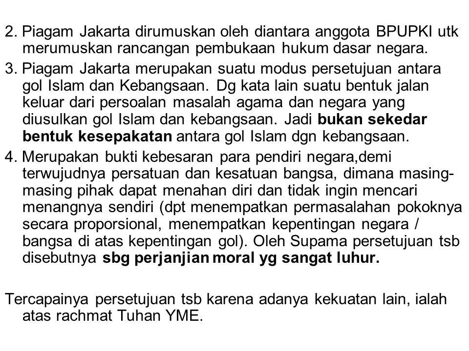 2. Piagam Jakarta dirumuskan oleh diantara anggota BPUPKI utk merumuskan rancangan pembukaan hukum dasar negara.