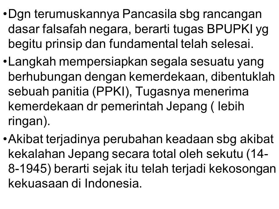 Dgn terumuskannya Pancasila sbg rancangan dasar falsafah negara, berarti tugas BPUPKI yg begitu prinsip dan fundamental telah selesai.