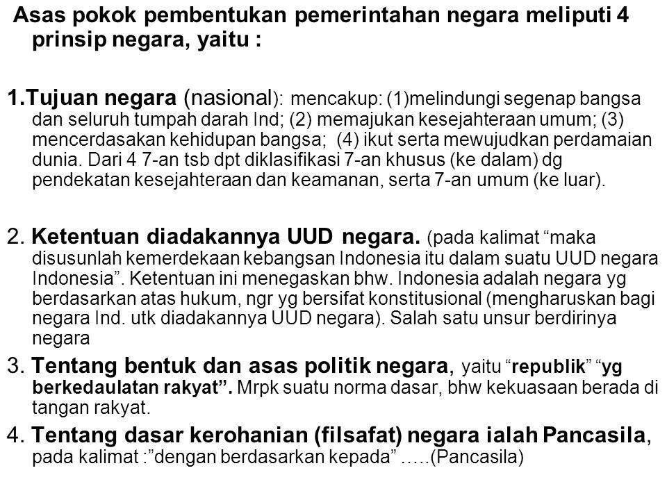Asas pokok pembentukan pemerintahan negara meliputi 4 prinsip negara, yaitu :
