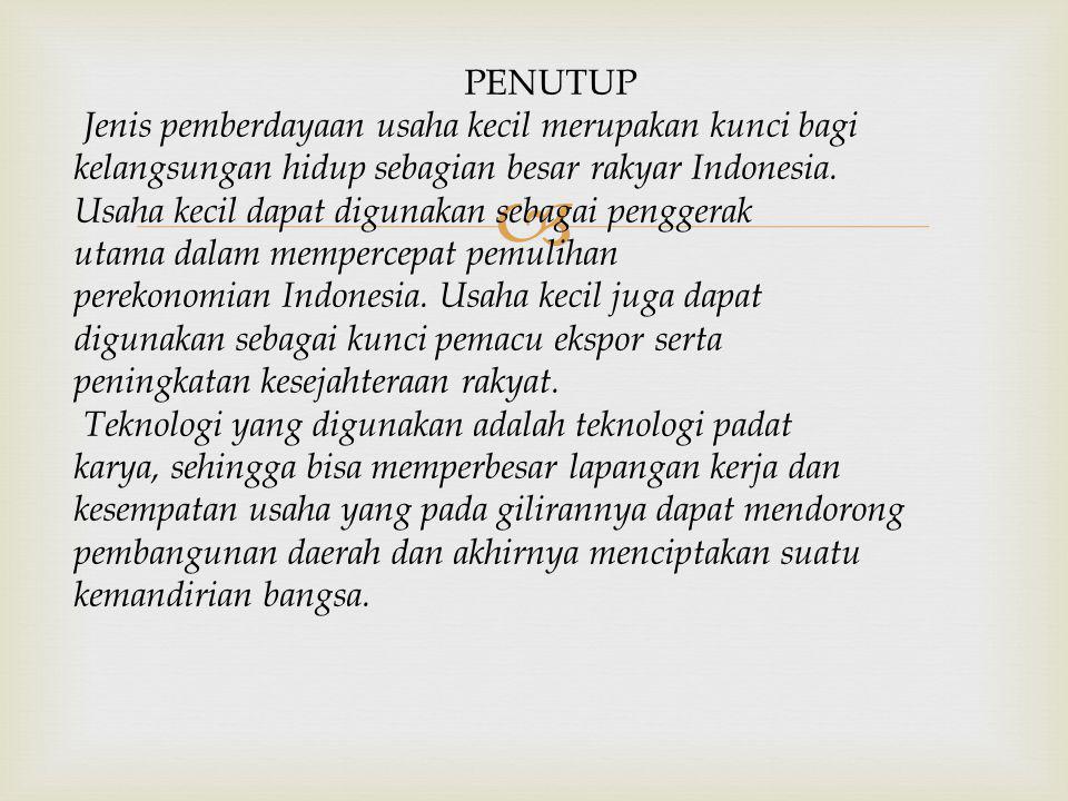 PENUTUP Jenis pemberdayaan usaha kecil merupakan kunci bagi. kelangsungan hidup sebagian besar rakyar Indonesia.