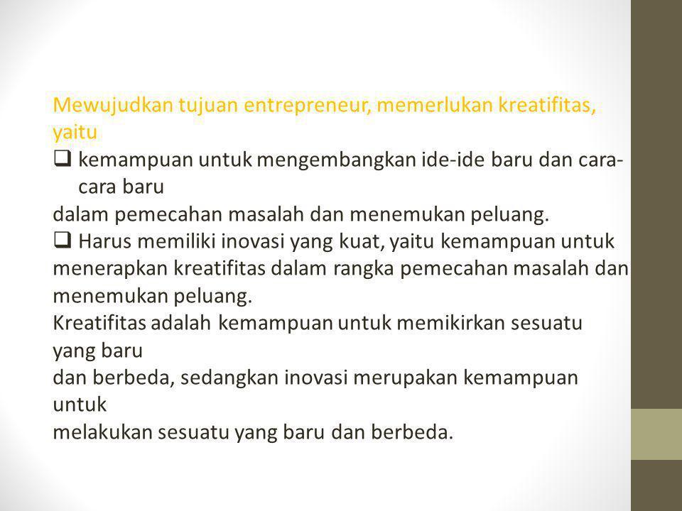 Mewujudkan tujuan entrepreneur, memerlukan kreatifitas, yaitu