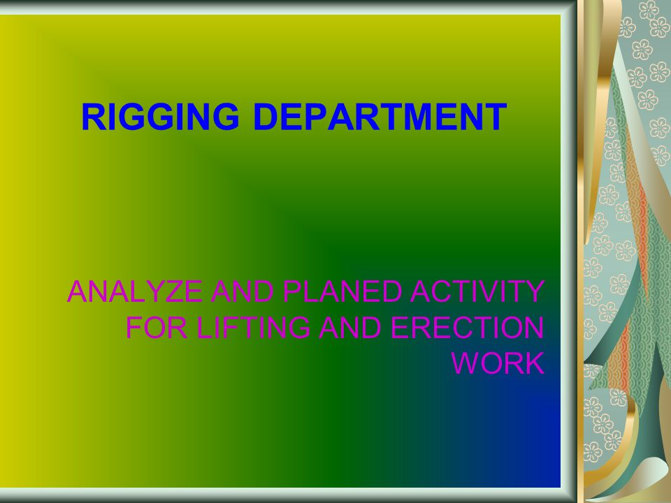 RIGGING DEPARTMENT ANALYZE AND PLANED ACTIVITY FOR LIFTING AND ERECTION WORK