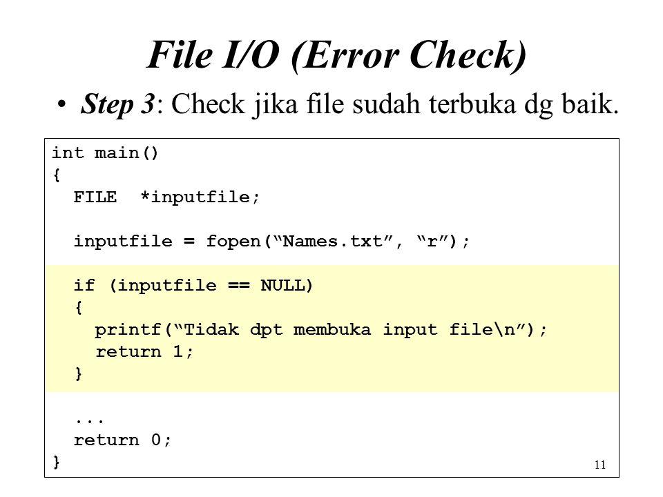 File I/O (Error Check) Step 3: Check jika file sudah terbuka dg baik.