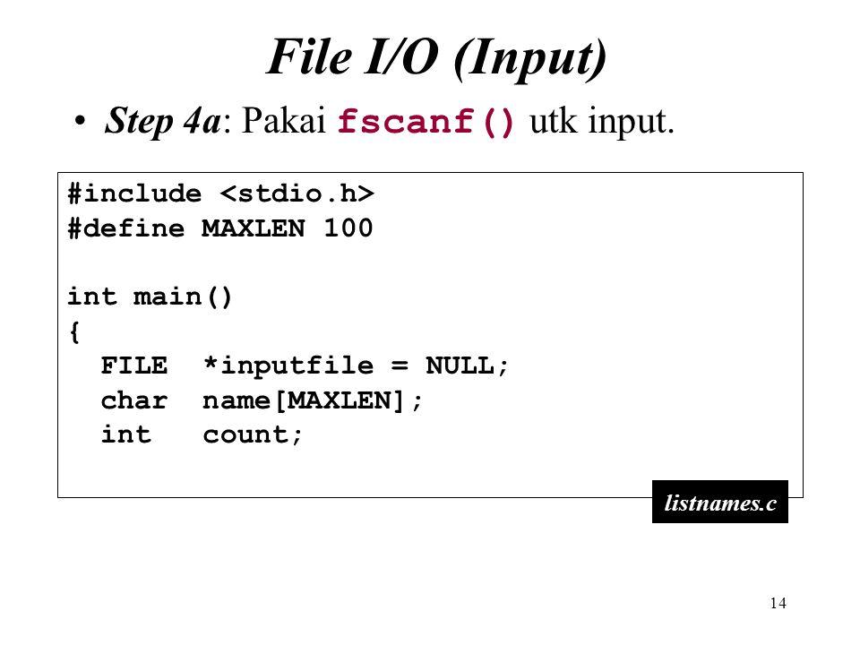 File I/O (Input) Step 4a: Pakai fscanf() utk input.