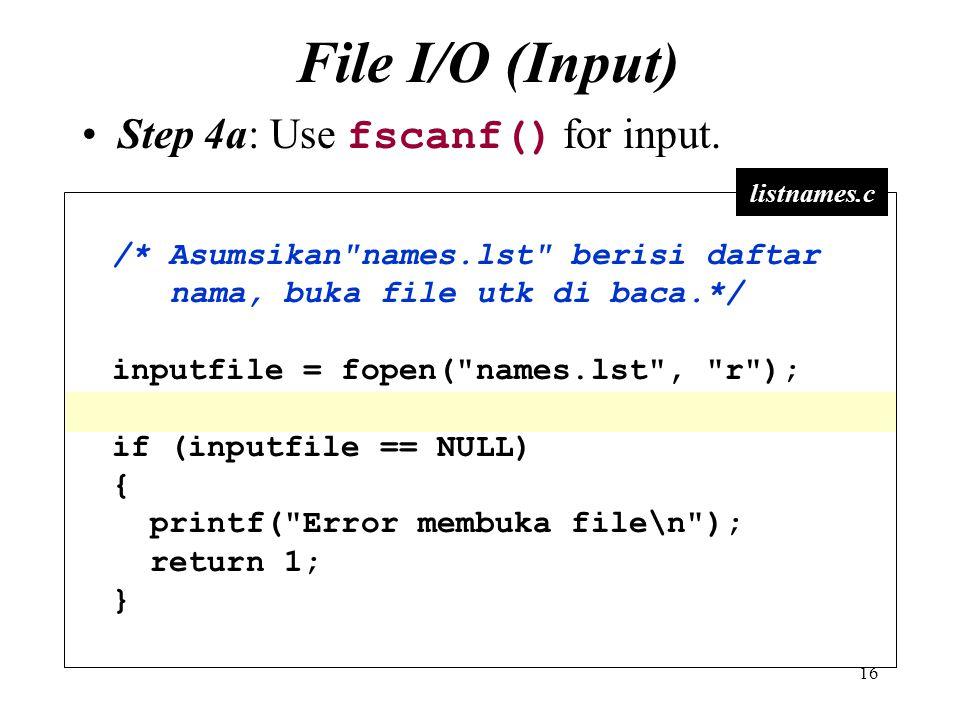 File I/O (Input) Step 4a: Use fscanf() for input.