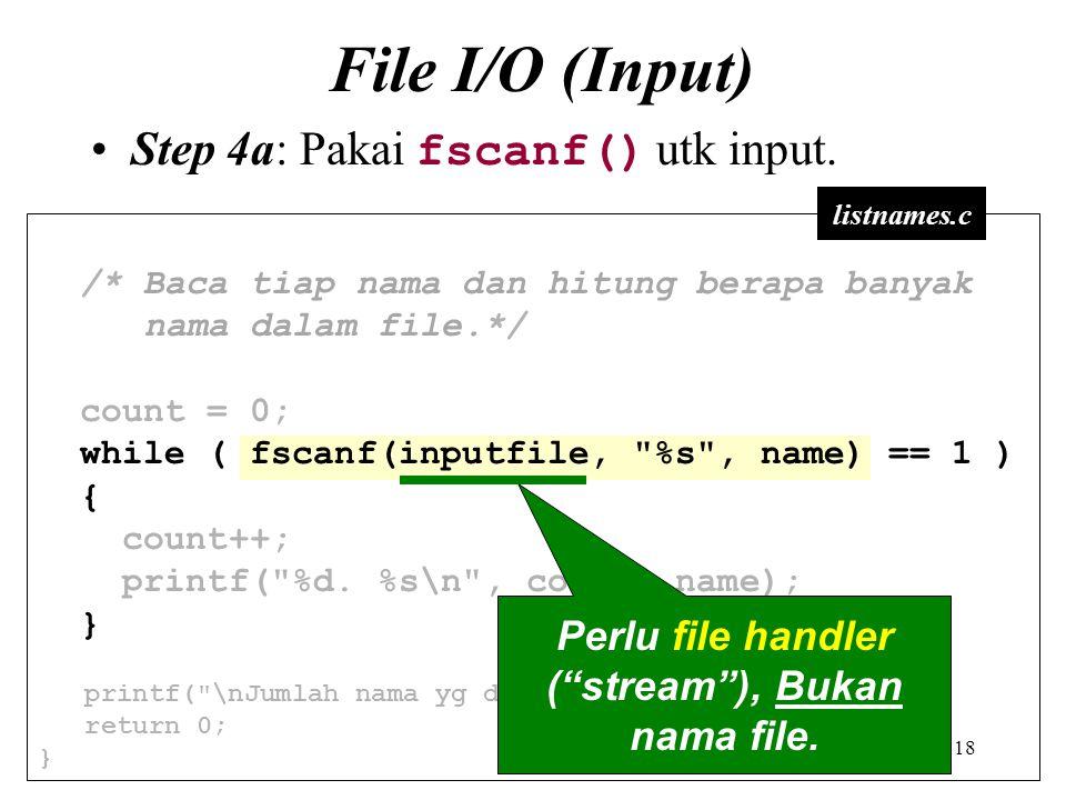 Perlu file handler ( stream ), Bukan nama file.