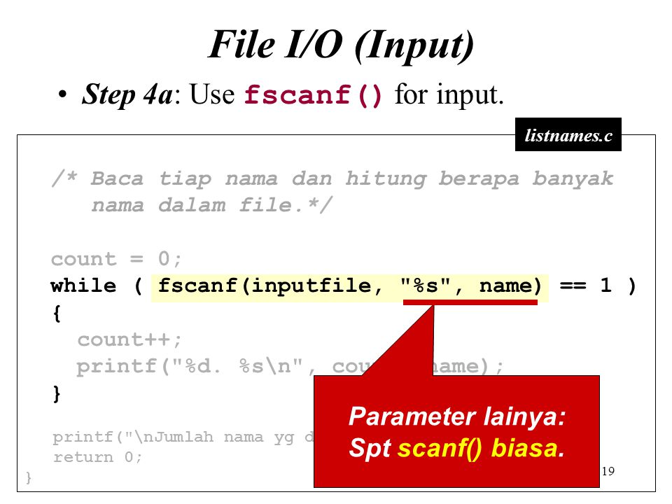 File I/O (Input) Step 4a: Use fscanf() for input. Parameter lainya: