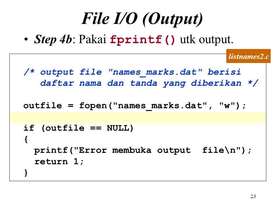 File I/O (Output) Step 4b: Pakai fprintf() utk output.