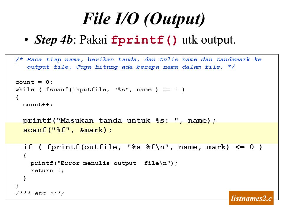 File I/O (Output) Step 4b: Pakai fprintf() utk output. listnames2.c