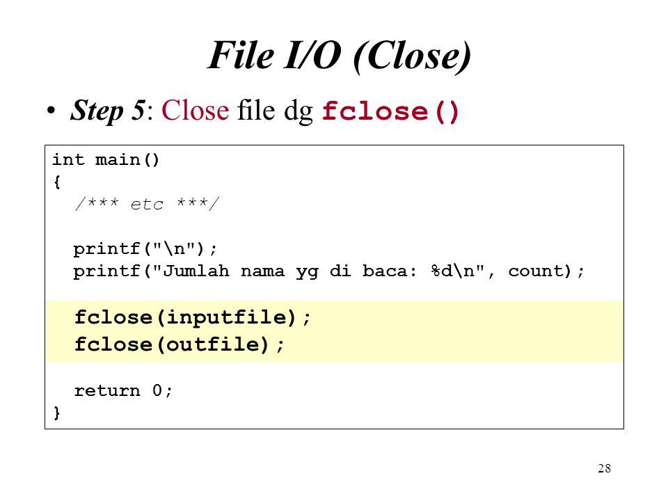 File I/O (Close) Step 5: Close file dg fclose() int main() {