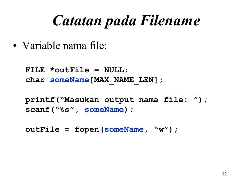 Catatan pada Filename Variable nama file: FILE *outFile = NULL;
