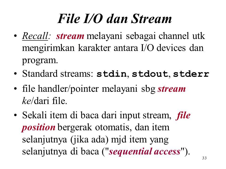 File I/O dan Stream Recall: stream melayani sebagai channel utk mengirimkan karakter antara I/O devices dan program.