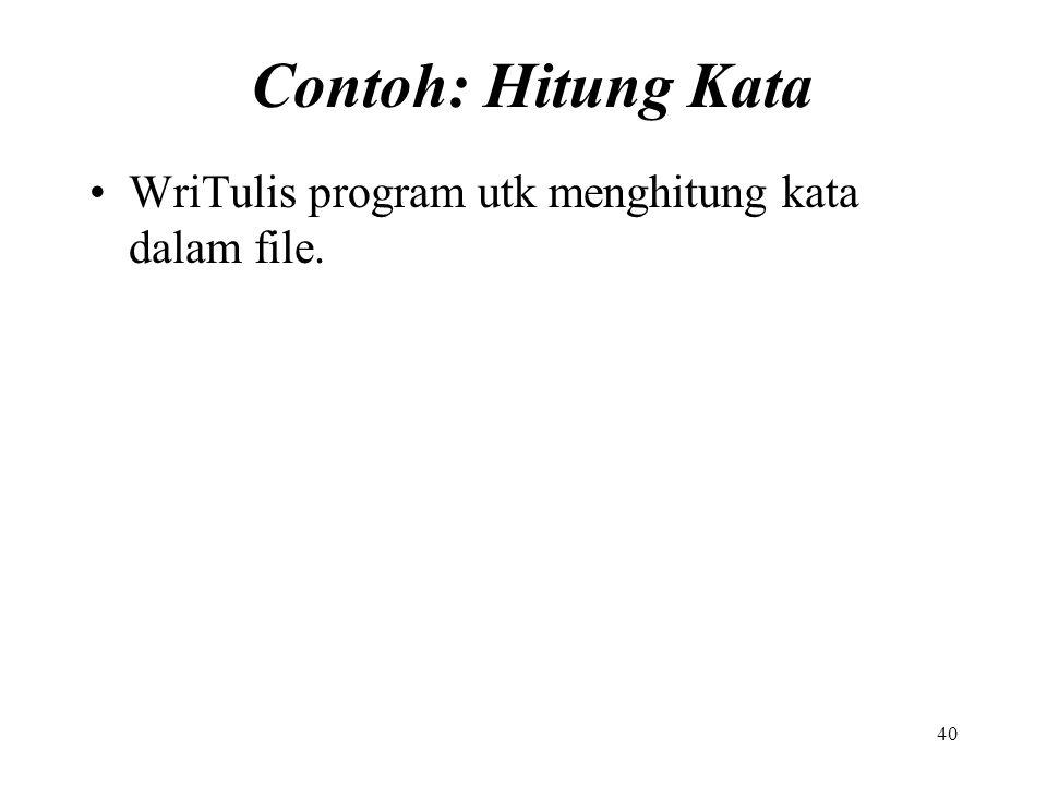 Contoh: Hitung Kata WriTulis program utk menghitung kata dalam file.