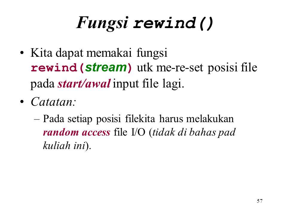 Fungsi rewind() Kita dapat memakai fungsi rewind(stream) utk me-re-set posisi file pada start/awal input file lagi.