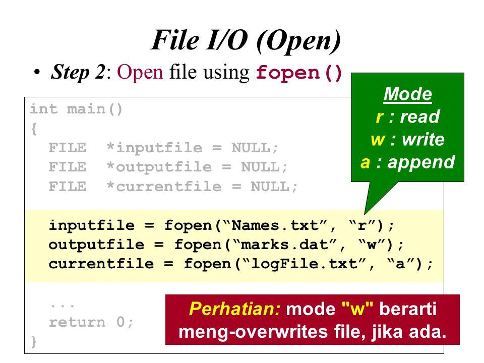 Perhatian: mode w berarti meng-overwrites file, jika ada.