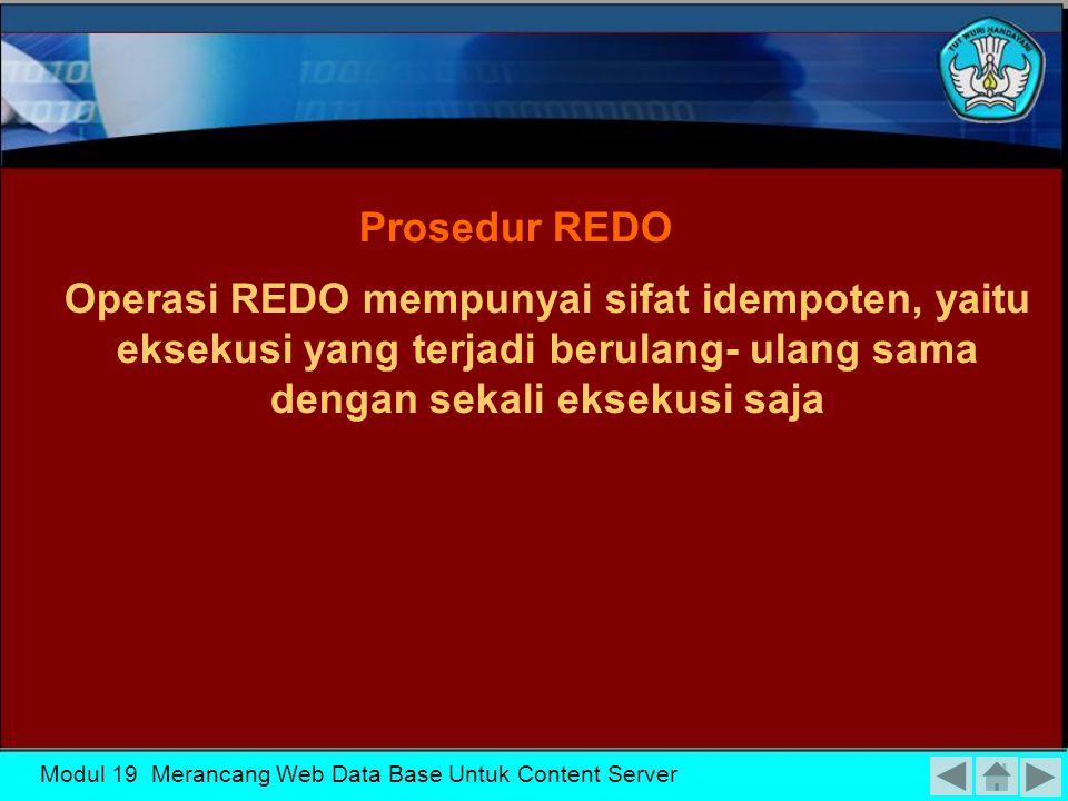 KK-19 Prosedur REDO. Operasi REDO mempunyai sifat idempoten, yaitu eksekusi yang terjadi berulang- ulang sama dengan sekali eksekusi saja.