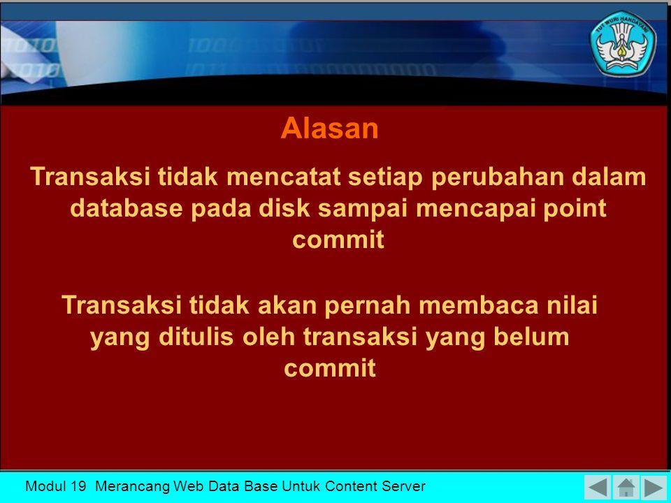 KK-19 Alasan. Transaksi tidak mencatat setiap perubahan dalam database pada disk sampai mencapai point commit.