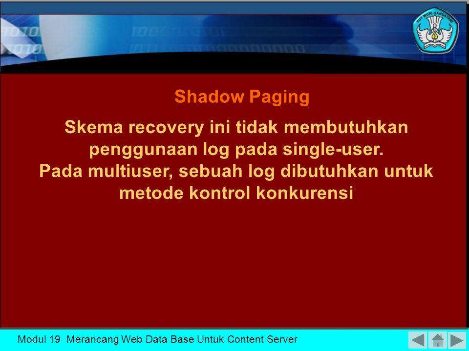 Skema recovery ini tidak membutuhkan penggunaan log pada single-user.