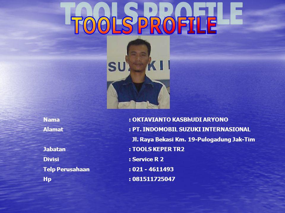 TOOLS PROFILE Nama : OKTAVIANTO KASBhUDI ARYONO. Alamat : PT. INDOMOBIL SUZUKI INTERNASIONAL. Jl. Raya Bekasi Km. 19-Pulogadung Jak-Tim.