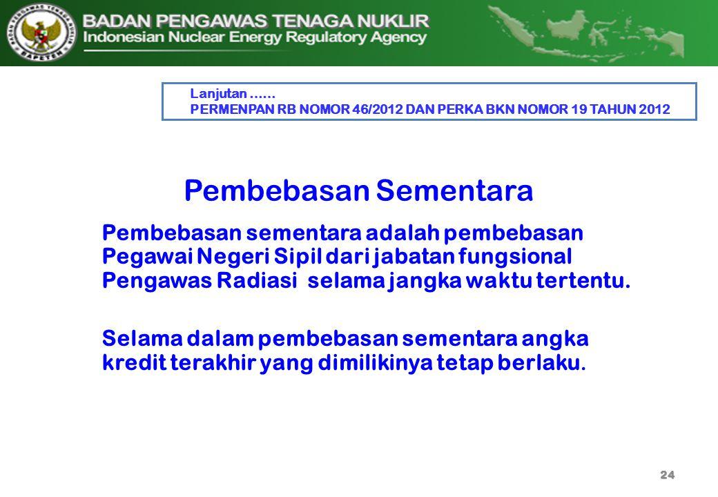 Lanjutan …… PERMENPAN RB NOMOR 46/2012 DAN PERKA BKN NOMOR 19 TAHUN 2012. Pembebasan Sementara.