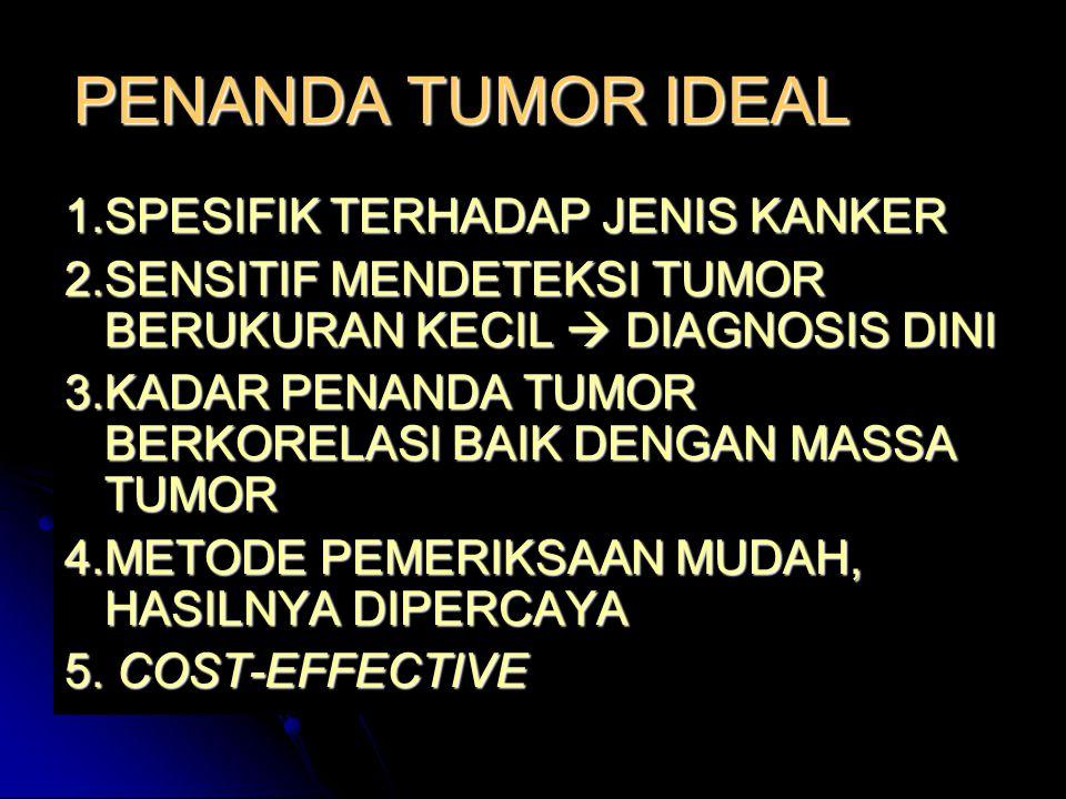 PENANDA TUMOR IDEAL 1.SPESIFIK TERHADAP JENIS KANKER