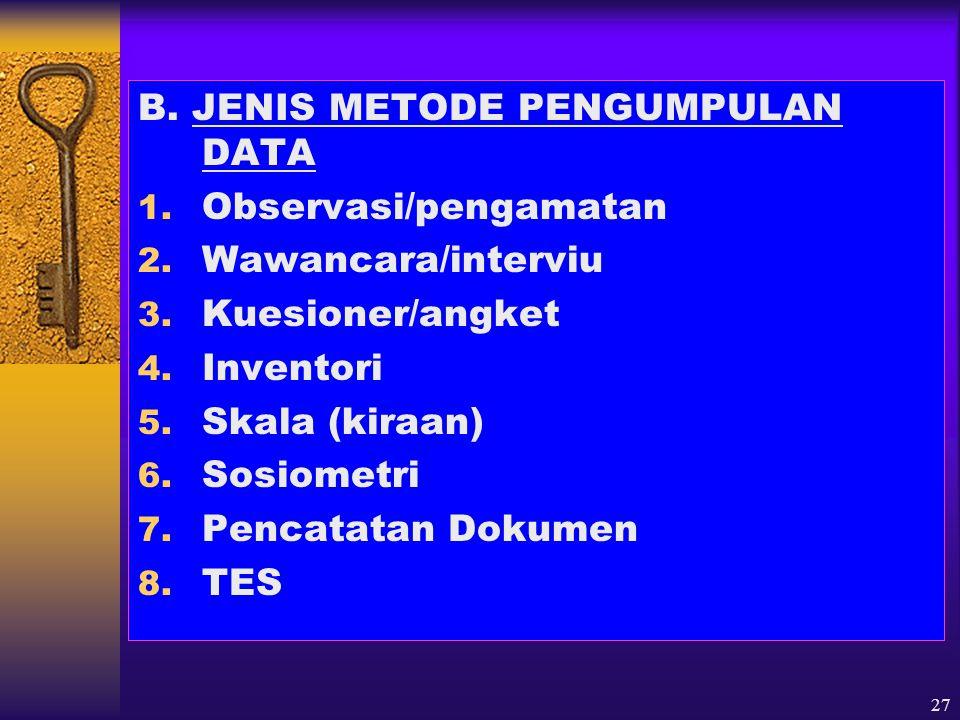 B. JENIS METODE PENGUMPULAN DATA