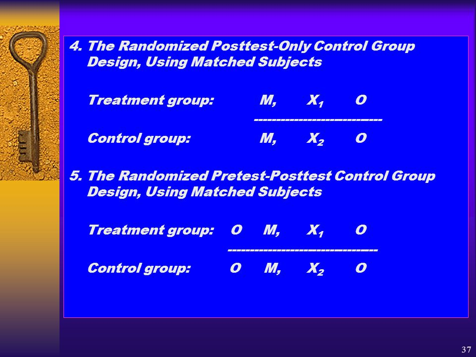 4. The Randomized Posttest-Only Control Group Design, Using Matched Subjects