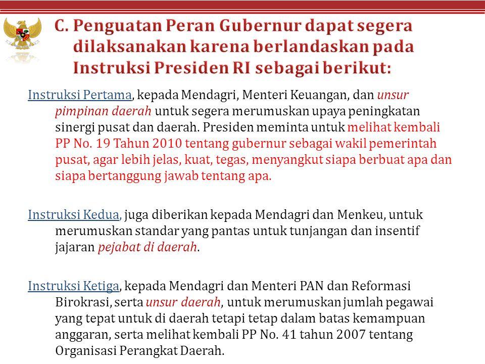 C. Penguatan Peran Gubernur dapat segera dilaksanakan karena berlandaskan pada Instruksi Presiden RI sebagai berikut: