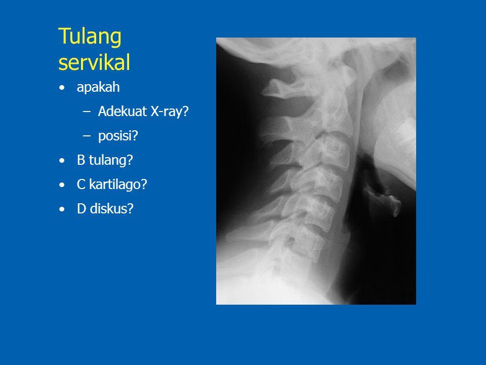 Tulang servikal apakah Adekuat X-ray posisi B tulang C kartilago