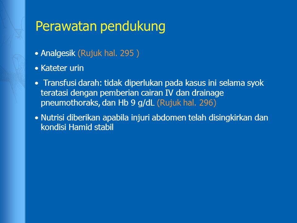 Perawatan pendukung Analgesik (Rujuk hal. 295 ) Kateter urin